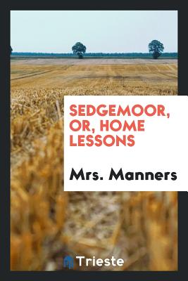 Sedgemoor, Or, Home Lessons - Manners, Mrs