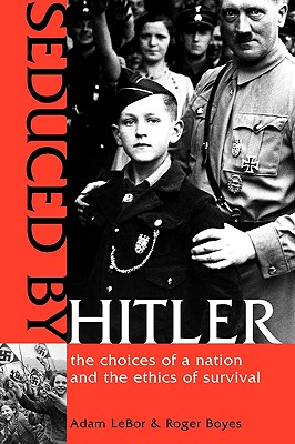 Seduced by Hitler: The Choices of a Nation and the Ethics of Survival - LeBor, Adam