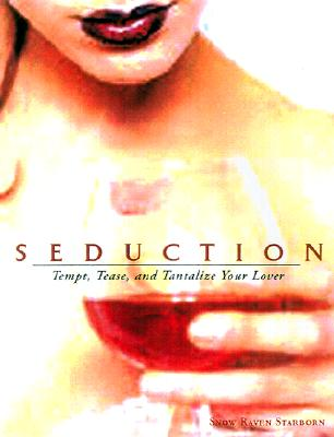 Seduction: Tempt, Tease and Tantalize Your Lover - Starborn, Snow Raven