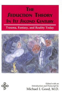 Seduction Theory in Its Second Century: Trauma, Fantasy, and Reality Today - Good, Michael I (Editor)