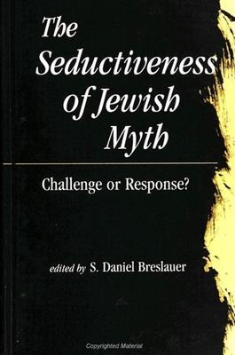Seductiveness of Jewish Myth: Challenge or Response? - Breslauer, S Daniel (Editor)