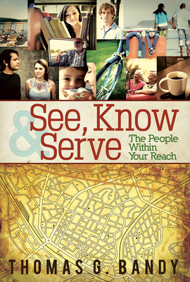 See, Know & Serve the People Within Your Reach - Bandy, Thomas G