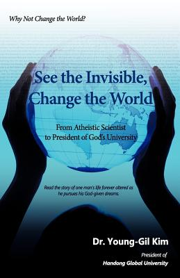 See the Invisible, Change the World - Kim, Young-Gil