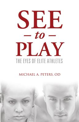 See to Play: The Eyes of Elite Athletes - Peters, Michael A
