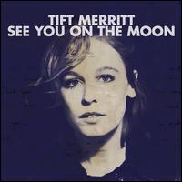 See You on the Moon - Tift Merritt
