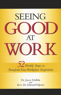 Seeing Good at Work: 52 Weekly Steps to Transform Your Workplace Experience - Viljoen, Edward