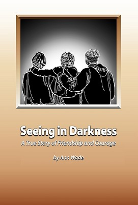 Seeing in Darkness - Wade, Ann