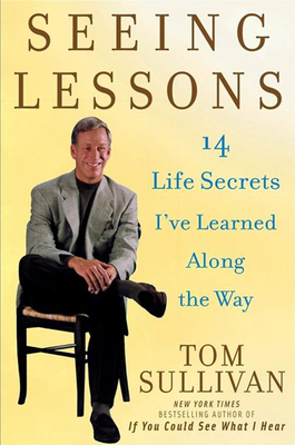 Seeing Lessons: 14 Life Secrets I've Learned Along the Way - Sullivan, Tom