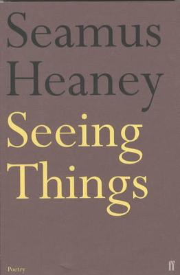 Seeing Things - Heaney, Seamus
