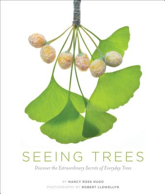 Seeing Trees: Discover the Extraordinary Secrets of Everyday Trees - Hugo, Nancy Ross, and Llewellyn, Robert, Mr. (Photographer)