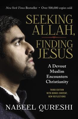 Seeking Allah, Finding Jesus: A Devout Muslim Encounters Christianity - Qureshi, Nabeel