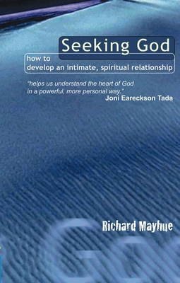 Seeking God: How to Develop an Intimate, Spiritual Relationship - Mayhue, Richard, Th.D., and Richard, Mayhue