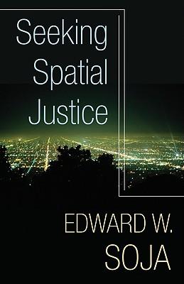 Seeking Spatial Justice - Soja, Edward W