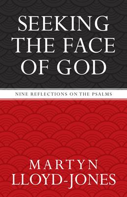 Seeking the Face of God: Nine Reflections on the Psalms - Lloyd-Jones, Martyn