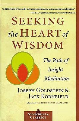 Seeking the Heart of Wisdom: The Path of Insight Meditation - Goldstein, Joseph, and Kornfield, Jack, and Dalai Lama (Foreword by)