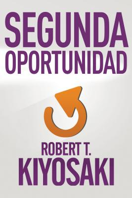 Segunda Oportunidad / Second Chance: For Your Money, Your Life and Our World - Kiyosaki, Robert T