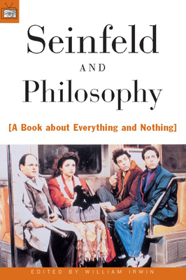 Seinfeld and Philosophy: A Book about Everything and Nothing - Irwin, William (Editor)