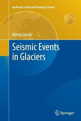 Seismic Events in Glaciers - Gorski, Marek