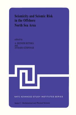 Seismicity and Seismic Risk in the Offshore North Sea Area: Proceedings of the NATO Advanced Research Workshop, Held at Utrecht, the Netherlands, June 1 4, 1982 - Ritsema, A R (Editor)