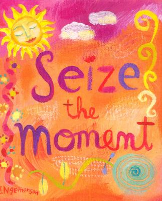 Seize the Moment - Cullen, Ruth (Compiled by)