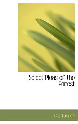 Select Pleas of the Forest - Turner, G J