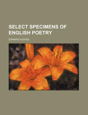 Select Specimens of English Poetry - Hughes, Edward