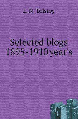 Selected Blogs 1895-1910 Gg - Tolstoy, L N