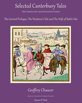 Selected Canterbury Tales: The General Prologue, the Pardoner's Tale, the Wife of Bath's Tale - Chaucer, Geoffrey, and Pratt, Simon D (Translated by), and McGowan Publications (Prepared for publication by)