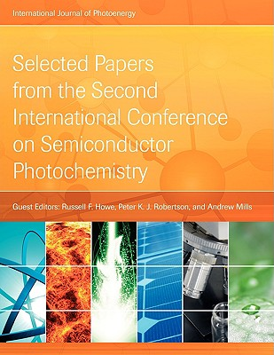 Selected Papers from the Second International Conference on Semiconductor Photochemistry - Howe, Russell F (Editor), and Robertson, Peter K J (Editor), and Mills, Andrew (Editor)