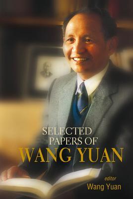 Selected Papers of Wang Yuan - Wang, Yuan, Dr.