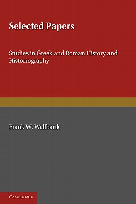 Selected Papers: Studies in Greek and Roman History and Historiography - Walbank, Frank W.