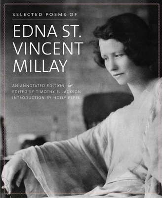 Selected Poems of Edna St. Vincent Millay: An Annotated Edition - Millay, Edna St Vincent, and Jackson, Timothy F (Editor), and Peppe, Holly (Introduction by)