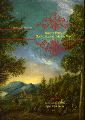 Selected Poems of Garcilaso de La Vega - De La Vega, Garcilaso, and Dent-Young, John, Professor (Translated by)