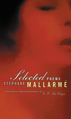 Selected Poems of Mallarme, Bilingual Edition - Mallarme, Stephane, and Macintyre, C F (Translated by), and Macintyre, C F (Contributions by)