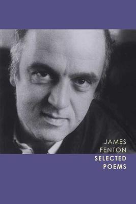 Selected Poems - Fenton, James, Professor