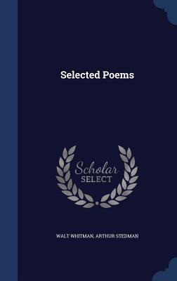 Selected Poems - Whitman, Walt, and Stedman, Arthur