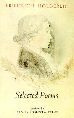 Selected Poems - Holderlin, Friedrich, and Constantine, David (Translated by)