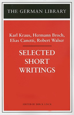 Selected Short Writings - Kraus, Karl, and Broch, Hermann, and Canetti, Elias