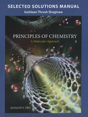 Selected Solution Manual for Principles of Chemistry: A Molecular Approach - Tro, Nivaldo, and Shaginaw, Kathleen