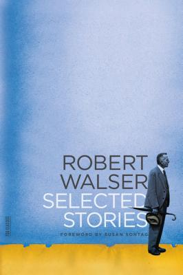 Selected Stories - Walser, Robert, and Middleton, Christopher (Translated by), and Sontag, Susan (Foreword by)