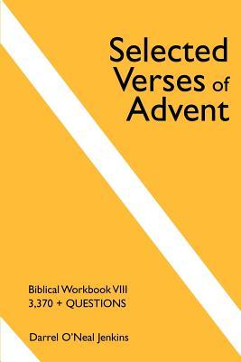 Selected Verses of Advent: Biblical Workbook VIII, 3,370 + Questions - Jenkins, Darrel O'Neal