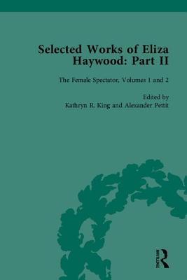 Selected Works of Eliza Haywood, Part II - Haywood, Eliza Fowler, and Pettit, Alex