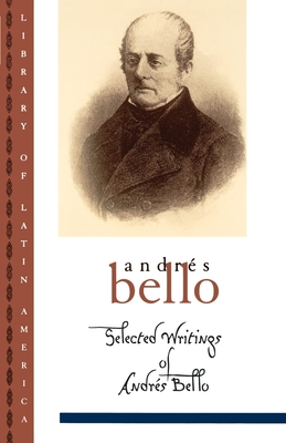 Selected Writings of Andr S Bello - Bello, Andres, and Jaksic, Ivan (Editor), and Jaksic, Iv?n (Editor)