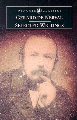 Selected Writings - Nerval, Gerard de, and Sieburth, Richard (Notes by)