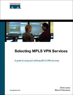 Selecting MPLS VPN Services - Lewis, Chris, and Pickavance, Steve