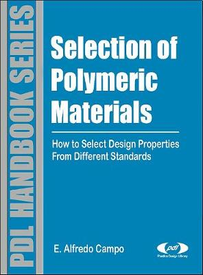 Selection of Polymeric Materials: How to Select Design Properties from Different Standards - Campo, E Alfredo