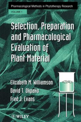 Selection, Preparation and Pharmacological Evaluation of Plant Material, Volume 1 - Williamson, Elizabeth M, and Okpako, David T, and Evans, Fred J
