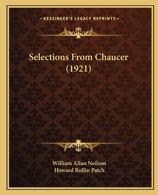Selections from Chaucer (1921) - Neilson, William Allan (Editor), and Patch, Howard Rollin (Editor)