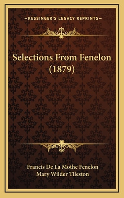Selections from Fenelon (1879) - Fenelon, Francois De La Mothe, and Tileston, Mary (Editor)