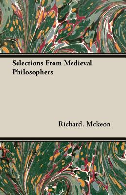 Selections from Medieval Philosophers - McKeon, Richard